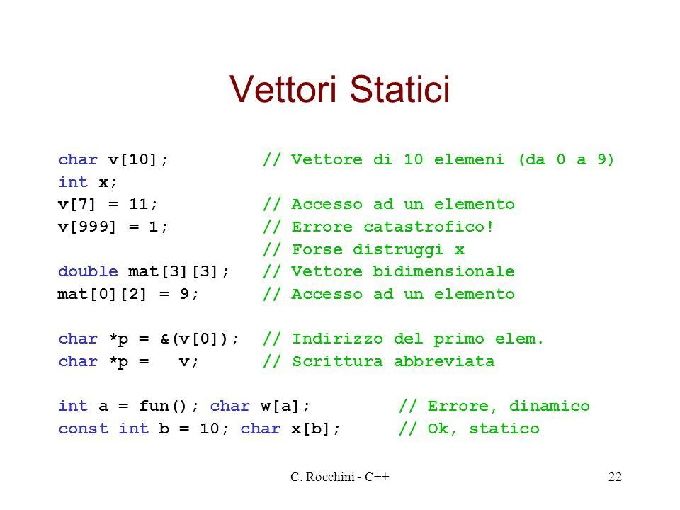 Vettori Statici char v[10]; // Vettore di 10 elemeni (da 0 a 9) int x;
